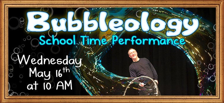 Bubbleology School Time Performance
