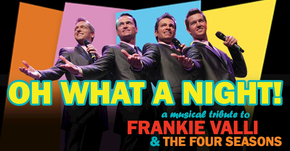 """Oh What a Night!"" A Musical Tribute to Frankie Valli & the Four Seasons"