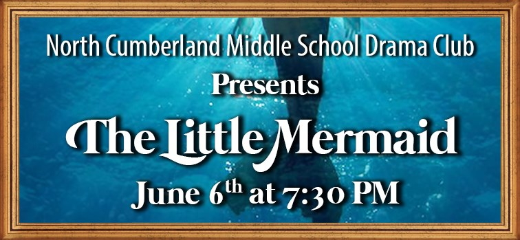 "North Cumberland Middle School Drama Club presents ""The Little Mermaid"""