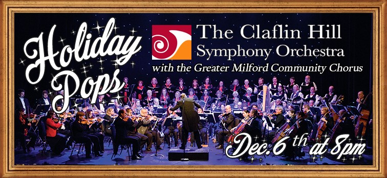 Holiday Pops by the Claflin Hill Symphony Orchestra with the Greater Milford Community Chorus