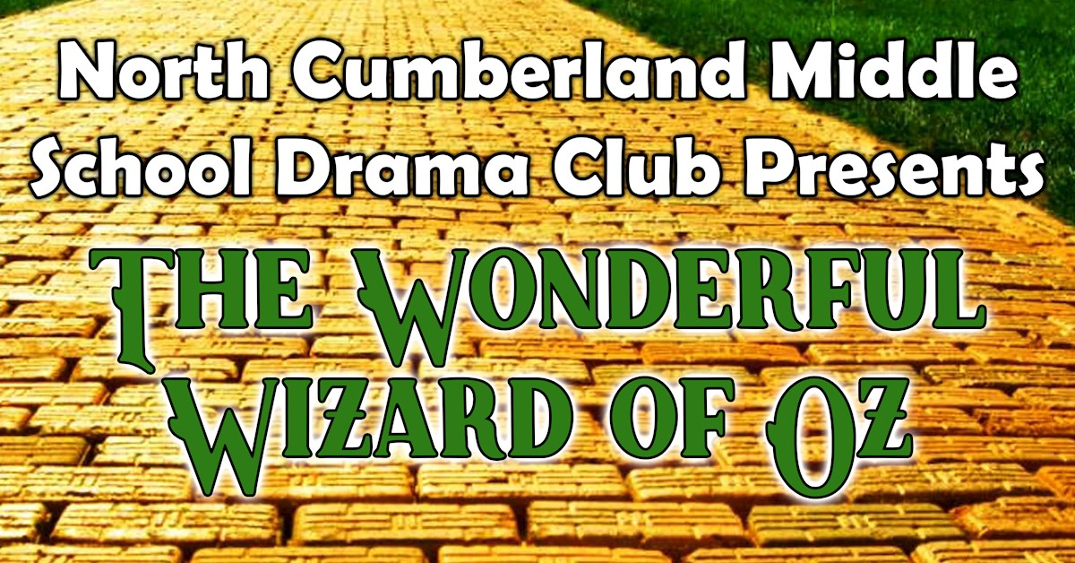 "North Cumberland Middle School Drama Club presents ""The Wonderful Wizard of Oz"""