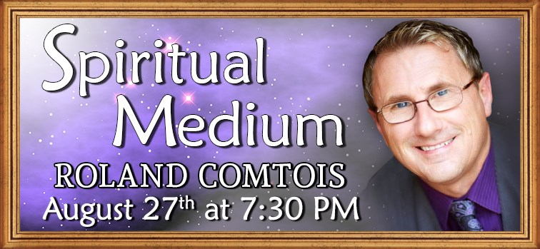Roland Comtois - Spiritual Medium - Aug. 27