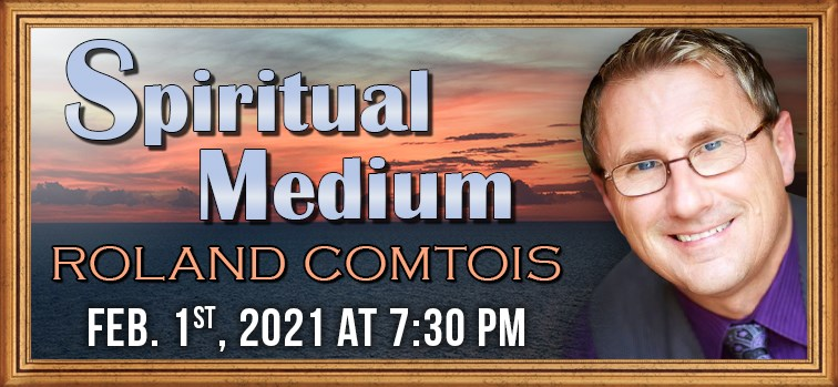 Roland Comtois - Spiritual Medium - February 1, 2021