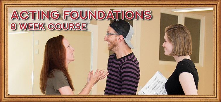 Acting Foundations - 8 Week Course